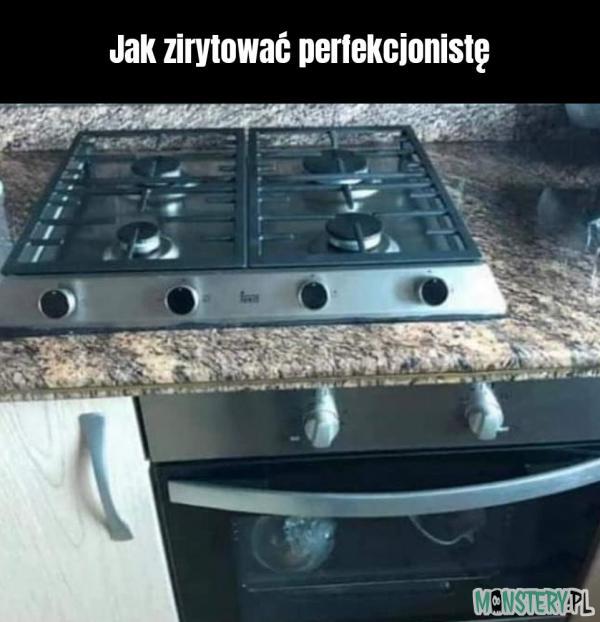 Jak zirytować perfekcjonistę